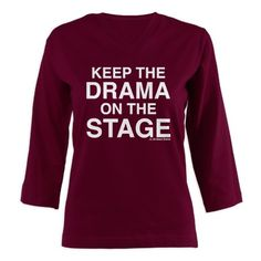 KEEP THE DRAMA ON THE STAGE (white text) Womens L on CafePress.com