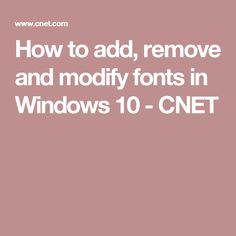 How to add, remove and modify fonts in Windows 10 - CNET