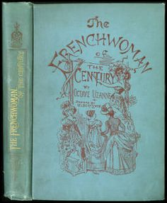 The Frenchwoman of the century : fashions, manners, usages :: American Publishers Trade Bindings