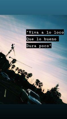 """""""Viva a lo loco, que lo bueno dura poco"""" Sad Love Quotes, Words Quotes, Best Quotes, Life Quotes, Badass Quotes, Instagram Quotes, Instagram Story, Quotes En Espanol, Inspirational Phrases"""