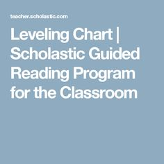 Leveling Chart | Scholastic Guided Reading Program for the Classroom