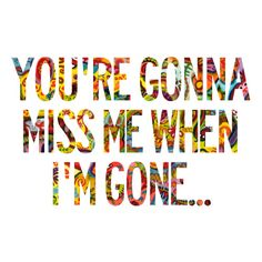 when Im gone pitch perfect images | youre gonna miss me when im gone | Tumblr