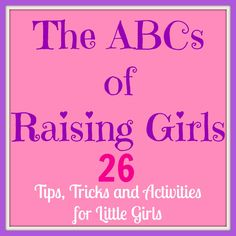 ABCs of Raising Girls, Tips, Tricks and Activities for Little Girls  #parenting