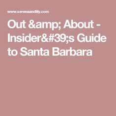 Out & About - Insider's Guide to Santa Barbara