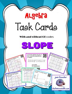 This new, innovative set of task cards has a different slant to it, and is geared for students to use their reasoning skills along with their algebraic skills. The cards are designed to reinforce the concepts of the slope of linear functions. Included topics:   *Slope given points *Slope from a graph *Parallel lines *y-intercept *Positive and negative slope *Perpendicular lines *Zero and undefined slope *Average rate of Change *Applications