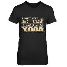I Don't Need Therapy - All I Need Is Yoga - Shirts