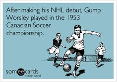 Ecards: After making his NHL debut, Gump Worsley played in the 1953 Canadian Soccer championship.