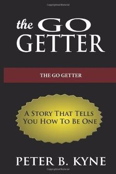 The Go-Getter: A Story That Tells You How To Be One (Paperback) by Peter B. Kyne