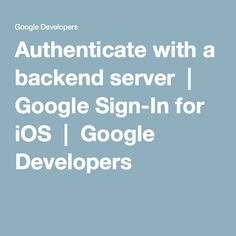 Authenticate with a backend server  |  Google Sign-In for iOS  |  Google Developers