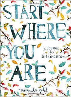 Start Where You Are: A Journal for Self-Exploration: Meera Lee Patel