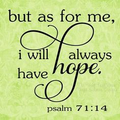 always have hope and faith no matter what. Favorite Bible Verses, Bible Verses Quotes, Bible Scriptures, Healing Scriptures, Bible Psalms, Biblical Verses, Faith Quotes, Great Quotes, Quotes To Live By