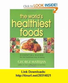 The Worlds Healthiest Foods, Essential Guide for the Healthiest Way of Eating (9780976918547) George Mateljan , ISBN-10: 0976918544  , ISBN-13: 978-0976918547 ,  , tutorials , pdf , ebook , torrent , downloads , rapidshare , filesonic , hotfile , megaupload , fileserve