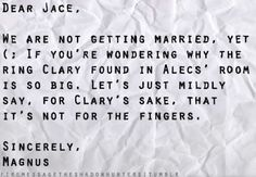 """Rings ... Clary: """"Why would they make rings not meant for fingers?""""  Jace: """"Trust me, you don't want to know."""""""