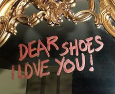 """Dear shoes, I love you!"" 