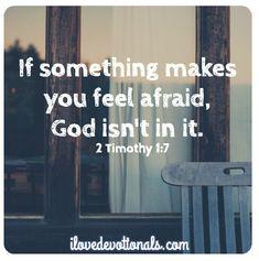 2 Timothy 1:7   https://www.facebook.com/wendyVeyck/photos/938656162817492