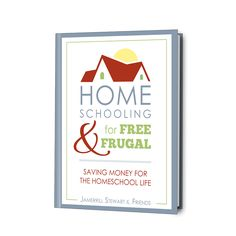 Homeschooling for Free and Frugal: Saving You Money for the Homeschool Life (FREE eBook for you!)
