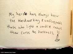 Light a candle rather than curse the darkness...