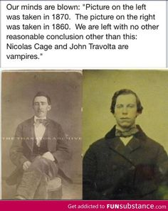 This explains a lot! these pictures are from the it seems that Nicolas Cage and John Travolta are vampires MIND = BLOWN Famous Vampires, Vampire Love, Vampire Pics, Nicolas Cage, Faith In Humanity Restored, John Travolta, Mind Blown, Time Travel, I Laughed