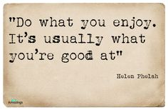 Do what you enjoy. It's usually what you're good at - Helen Phelan - The Amazings #Quote