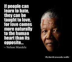 If people can learn to hate, they can be taught to love. Love Hate Quotes, Quotes About Hate, Great Inspirational Quotes, Inspiring Quotes About Life, Nelson Mandela, Mandela Quotes, Human Heart, Education Quotes For Teachers, Leadership Quotes