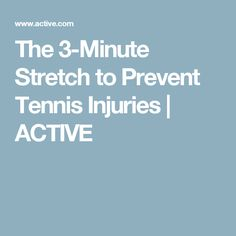 The 3-Minute Stretch to Prevent Tennis Injuries | ACTIVE