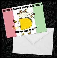 What better way to celebrate Cinco De Mayo than with tacos and beer and tequila and chips?   Temperamental Unicorn