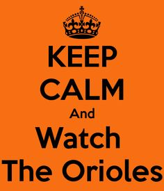 I'm never calm when I'm watching the Orioles!!