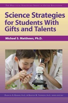 Science Strategies for Students With Gifts and Talents: The Practical Strategies Series in Gifted Education