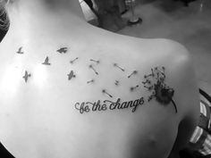 """A meaningful tattoo idea of a dandelion turning into birds with lettering: """"Be the change""""."""