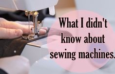 What I Didn't Know About Sewing Machines | Believe
