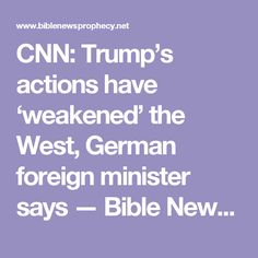 CNN: Trump's actions have 'weakened' the West, German foreign minister says — Bible News Prophecy Radio