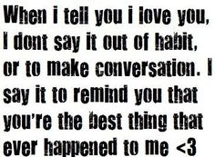 I love you is a reminder that you're the best thing that ever happened to me. <3
