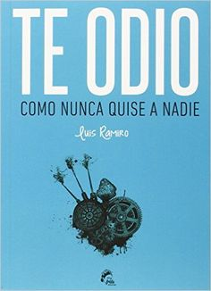 Te Odio Como Nunca Quise A Nadie (Noviembre): Amazon.es: Luis Vicente Ramiro: Libros