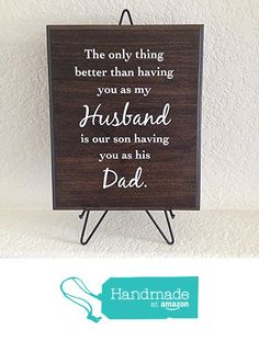 Father's Day/ Birthday handmade gift plaque -The only thing better than having you as my Husband is our (son or daughter) having you as (his or her) Dad Sign http://www.amazon.com/dp/B01FLAKYWM/ref=hnd_sw_r_pi_dp_betnxb0XH3C56 #handmadeatamazon