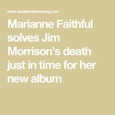 Marianne Faithful solves Jim Morrison's death just in time for her new album