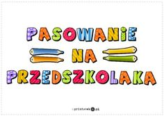 Pasowanie na przedszkolaka - napis - Printoteka.pl Kids And Parenting, Kindergarten, Education, Speech Language Therapy, Kindergartens, Onderwijs, Learning, Preschool, Preschools