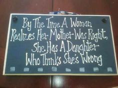 So true! I don't have kids yet but I have learned my mom was right about pretty much everything.