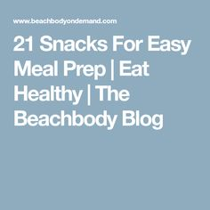 21 Snacks For Easy Meal Prep | Eat Healthy | The Beachbody Blog