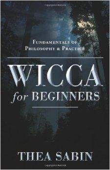 Wicca for Beginners: Fundamentals of Philosophy & Practice by Thea Sabin ONLINE FREE!