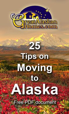 Moving to Alaska - A Free Guide from GreatAlaskanHomes.com