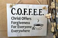C.O.F.F.E.E. Christ Offers Forgiveness For Everyone by RandRSigns
