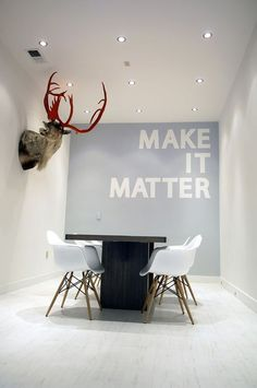 Like the idea of having some kind of quote or phrase in every conference room. Obvi the deer head too