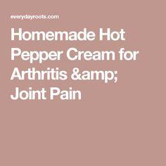 Homemade Hot Pepper Cream for Arthritis & Joint Pain
