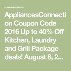 AppliancesConnection Coupon Code 2016 Up to 40% Off Kitchen, Laundry and Grill Package deals! August 8, 2016
