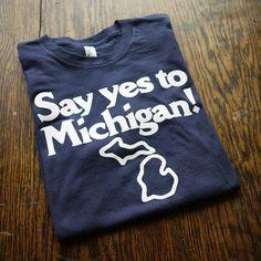 Say Yes to Michigan TShirt Sizes XSSMLXL2XL by citybird on Etsy, $24.00