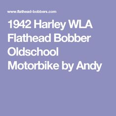 1942 Harley WLA Flathead Bobber Oldschool Motorbike by Andy