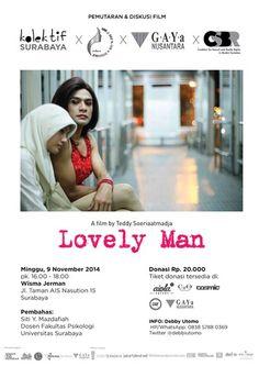 Pemutaran & Diskusi Film : LOVELY MAN A Film by Teddy Soeriaatmadja Minggu, 9 November 2014 At Wisma Jerman, Jl. Taman AIS Nasution 15 – Surabaya 16.00 – 18.00  Donasi : Rp 20.000 Tiket donasi tersedia di : - Aiola - C2) - Cosmic - Ore Store - GAYa Nusantara  http://eventsurabaya.net/pemutaran-diskusi-film-lovely-man/
