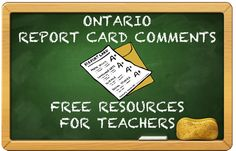 This is a great website for Ontario teachers as it has a bunch of free report card writing resources for you to use. There are some free sample report card comments as well...ENJOY!