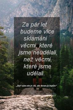 Tak to bylo vždycky Motto, Quotations, Thoughts, Motivation, Feelings, My Love, Quotes, Life, Inspiration