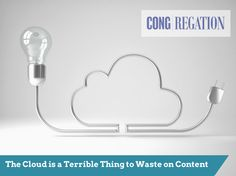 The Cloud is a Terrible Thing to Waste on Content